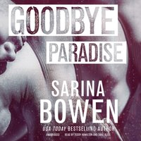 Goodbye Paradise - Sarina Bowen - audiobook