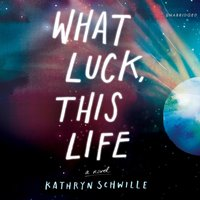 What Luck, This Life - Kathryn Schwille - audiobook