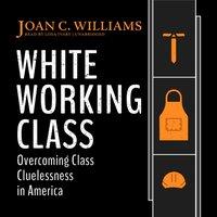 White Working Class - Joan C. Williams - audiobook