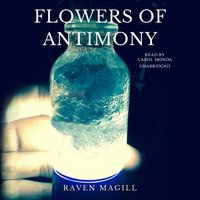 Flowers of Antimony - Raven Magill - audiobook