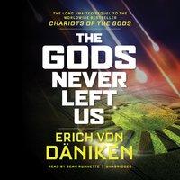 Gods Never Left Us - Erich von Daniken - audiobook