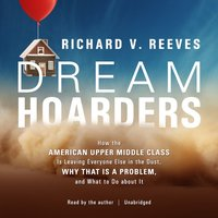 Dream Hoarders - Richard V. Reeves - audiobook