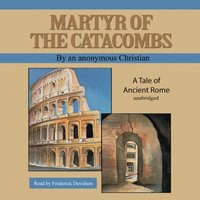 Martyr of the Catacombs - an anonymous Christian - audiobook