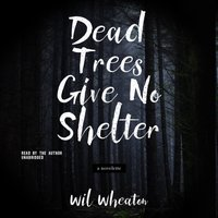 Dead Trees Give No Shelter - Wil Wheaton - audiobook