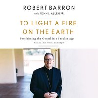 To Light a Fire on the Earth - Bishop Robert Barron - audiobook