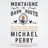 Montaigne in Barn Boots - Michael Perry - audiobook