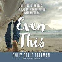 Even This - Emily Belle Freeman - audiobook