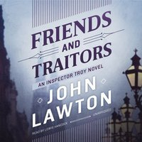 Friends and Traitors - John Lawton - audiobook