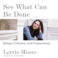 See What Can Be Done - Lorrie Moore - audiobook