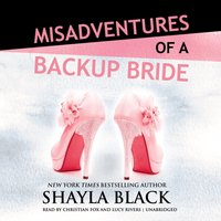 Misadventures of a Backup Bride - Shayla Black - audiobook