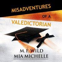 Misadventures of a Valedictorian - M. F. Wild - audiobook