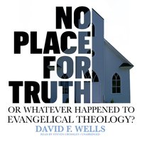 No Place for Truth - David F. Wells - audiobook