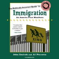 Politically Incorrect Guide to Immigration - John Zmirak - audiobook