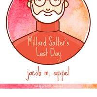 Millard Salter's Last Day - Jacob M. Appel - audiobook