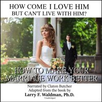 How Come I Love Him but Can't Live with Him? - PhD Larry F. Waldman - audiobook