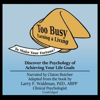 Too Busy Earning a Living to Make Your Fortune? - PhD Larry F. Waldman - audiobook