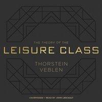 Theory of the Leisure Class - Thorstein Veblen - audiobook