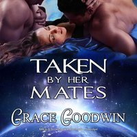 Taken by Her Mates - Grace Goodwin - audiobook