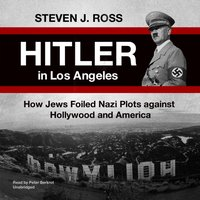 Hitler in Los Angeles - Steven J. Ross - audiobook