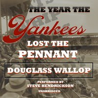 Year the Yankees Lost the Pennant - Douglass Wallop - audiobook