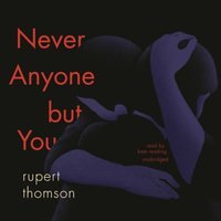 Never Anyone but You - Rupert Thomson - audiobook