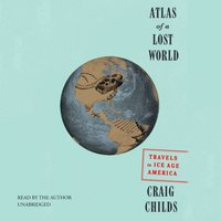 Atlas of a Lost World - Craig Childs - audiobook