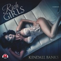 Rich Girls - Kendall Banks - audiobook