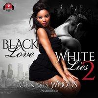 Black Love, White Lies 2 - Genesis Woods - audiobook