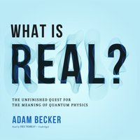 What Is Real? - Adam Becker - audiobook