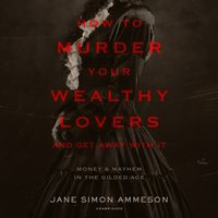How to Murder Your Wealthy Lovers and Get Away with It - Jane Simon Ammeson - audiobook