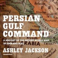 Persian Gulf Command - Ashley Jackson - audiobook