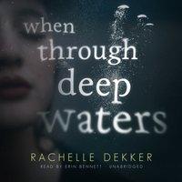 When through Deep Waters - Rachelle Dekker - audiobook