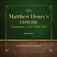 Matthew Henry's Concise Commentary on the Whole Bible, Vol. 2 - Matthew Henry - audiobook