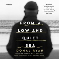 From a Low and Quiet Sea - Donal Ryan - audiobook