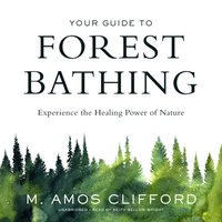 Your Guide to Forest Bathing - M. Amos Clifford - audiobook