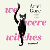 We Were Witches - Ariel Gore - audiobook