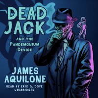 Dead Jack and the Pandemonium Device - James Aquilone - audiobook
