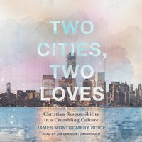 Two Cities, Two Loves - James Montgomery Boice - audiobook