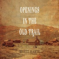 Openings in the Old Trail - Bret Harte - audiobook