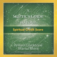 Skeptic's Guide to Your Spiritual Credit Score - William Gladstone - audiobook