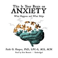 This Is Your Brain on Anxiety - Faith G. Harper - audiobook
