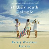 Slightly South of Simple - Kristy Woodson Harvey - audiobook