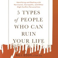 5 Types of People Who Can Ruin Your Life - Bill Eddy - audiobook