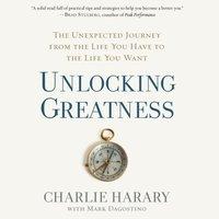 Unlocking Greatness - Charlie Harary - audiobook