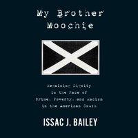 My Brother Moochie - Issac J. Bailey - audiobook