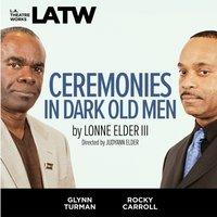 Ceremonies in Dark Old Men - Lonne Elder III - audiobook