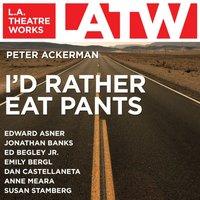 I'd Rather Eat Pants - Peter Ackerman - audiobook