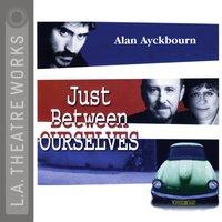 Just Between Ourselves - Alan Ayckbourn - audiobook