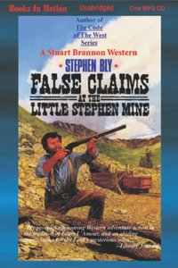 False Claims at the Little Stephen Mine - Stephen Bly - audiobook