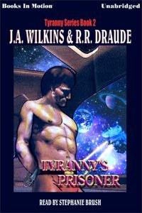 Tyranny's Prisoner - J A Wilkins/R R Draude - audiobook